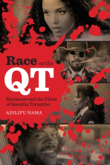 Race on the QT : Blackness and the Films of Quentin Tarantino, Hardback Book