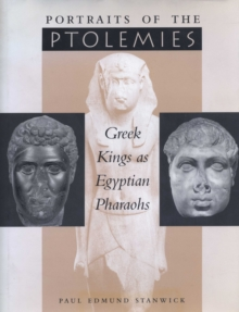 Portraits of the Ptolemies : Greek Kings as Egyptian Pharaohs, Hardback Book