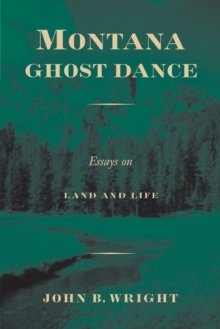 Montana Ghost Dance : Essays on Land and Life, Paperback / softback Book