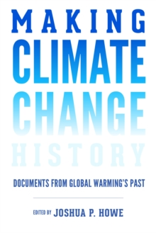 Making Climate Change History : Documents from Global Warming's Past, Paperback / softback Book