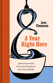 A Year Right Here : Adventures with Food and Family in the Great Nearby, Hardback Book