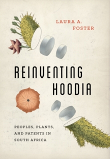 Reinventing Hoodia : Peoples, Plants, and Patents in South Africa, Paperback / softback Book