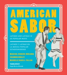 American Sabor : Latinos and Latinas in US Popular Music / Latinos y latinas en la musica popular estadounidense, Hardback Book