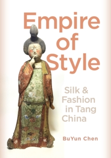 Empire of Style : Silk and Fashion in Tang China, Hardback Book
