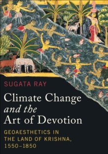 Climate Change and the Art of Devotion : Geoaesthetics in the Land of Krishna, 1550-1850, Hardback Book