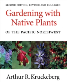 Gardening with Native Plants of the Pacific Northwest, Paperback / softback Book