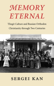Memory Eternal : Tlingit Culture and Russian Orthodox Christianity through Two Centuries, Hardback Book