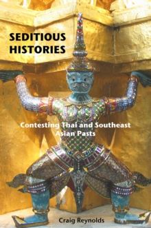 Seditious Histories : Contesting Thai and Southeast Asian Pasts, Paperback / softback Book