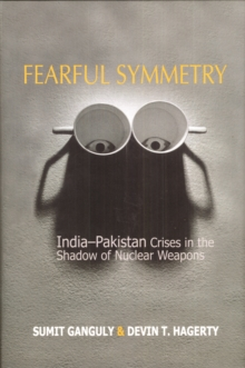 Fearful Symmetry : India-Pakistan Crises in the Shadow of Nuclear Weapons, Paperback / softback Book