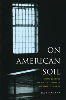 On American Soil : How Justice Became a Casualty of World War II, Paperback / softback Book