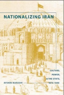 Nationalizing Iran : Culture, Power, and the State, 1870-1940, Paperback / softback Book
