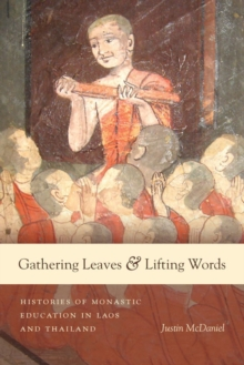 Gathering Leaves and Lifting Words : Histories of Buddhist Monastic Education in Laos and Thailand, Paperback / softback Book