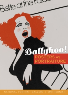 Ballyhoo! : Posters as Portraiture, Paperback / softback Book