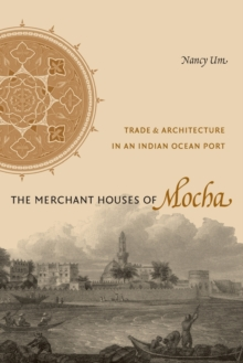 The Merchant Houses of Mocha : Trade and Architecture in an Indian Ocean Port, Paperback / softback Book