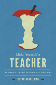 Make Yourself a Teacher : Rabbinic Tales of Mentors and Disciples, Paperback / softback Book