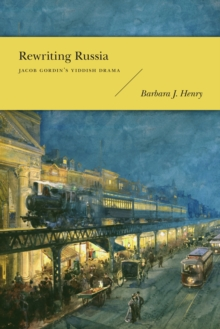 Rewriting Russia : Jacob Gordin's Yiddish Drama, Paperback / softback Book
