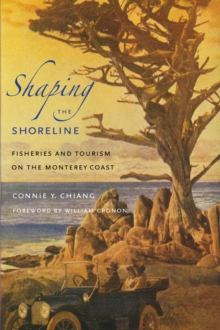 Shaping the Shoreline : Fisheries and Tourism on the Monterey Coast, Paperback Book