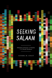 Seeking Salaam : Ethiopians, Eritreans, and Somalis in the Pacific Northwest, Hardback Book