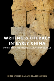 Writing and Literacy in Early China : Studies from the Columbia Early China Seminar, Hardback Book