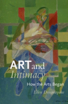 Art and Intimacy : How the Arts Began, Paperback / softback Book