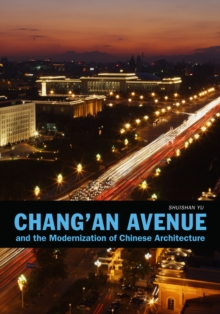 Chang'an Avenue and the Modernization of Chinese Architecture, Hardback Book