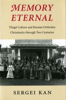 Memory Eternal : Tlingit Culture and Russian Orthodox Christianity through Two Centuries, Paperback / softback Book