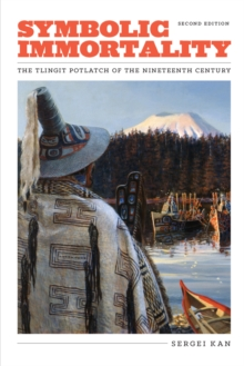 Symbolic Immortality : The Tlingit Potlatch of the Nineteenth Century, Second Edition, Paperback / softback Book