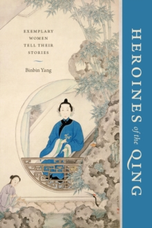 Heroines of the Qing : Exemplary Women Tell Their Stories, Hardback Book