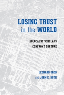Losing Trust in the World : Holocaust Scholars Confront Torture, Paperback Book