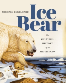Ice Bear : The Cultural History of an Arctic Icon, Paperback / softback Book