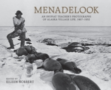 Menadelook : An Inupiat Teacher's Photographs of Alaska Village Life, 1907-1932, Hardback Book