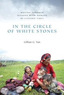 In the Circle of White Stones : Moving through Seasons with Nomads of Eastern Tibet, Paperback / softback Book