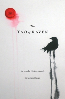 The Tao of Raven : An Alaska Native Memoir, Hardback Book