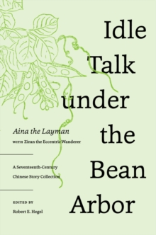 Idle Talk Under the Bean Arbor : A Seventeenth-Century Chinese Story Collection, Hardback Book