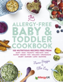 The Allergy-Free Baby & Toddler Cookbook : 100 Delicious Recipes Free from Dairy, Eggs, Peanuts, Tree Nuts, Soya, Gluten, Sesame and Shellfish, Hardback Book