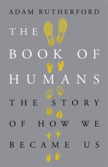 The Book of Humans : The Story of How We Became Us, Hardback Book
