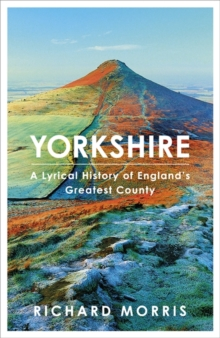 Yorkshire : A lyrical history of England's greatest county, Hardback Book