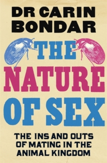 The Nature of Sex : The Ins and Outs of Mating in the Animal Kingdom, Hardback Book