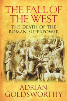 The Fall Of The West : The Death Of The Roman Superpower, EPUB eBook