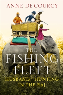 The Fishing Fleet : Husband-hunting in the Raj, Hardback Book