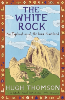 The White Rock : An Exploration of the Inca Heartland, EPUB eBook