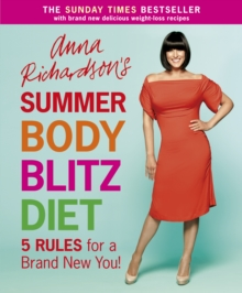 Anna Richardson's Summer Body Blitz Diet : Five Rules for a Brand New You, EPUB eBook