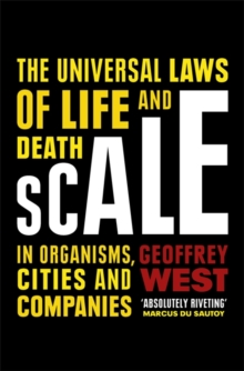 Scale : The Universal Laws of Life and Death in Organisms, Cities and Companies, Hardback Book