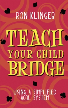 Teach Your Child Bridge : Using a Simplified ACOL System, Paperback Book