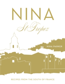 Nina St Tropez : Recipes from the South of France, Hardback Book
