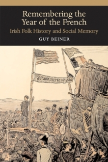Remembering the Year of the French : Irish Folk History and Social Memory, Paperback / softback Book
