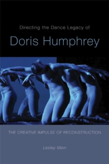 Directing the Dance Legacy of Doris Humphrey : The Creative Impulse of Reconstruction, Paperback / softback Book