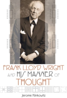 Frank Lloyd Wright and his Manner of Thought, Paperback / softback Book