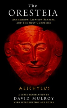 The Oresteia : Agamemnon, Libation Bearers, and The Holy Goddesses, Hardback Book