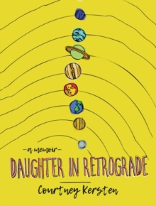 Daughter in Retrograde : A Memoir, Hardback Book